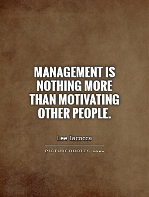 Management is nothing more than motivating other people Picture Quote ...