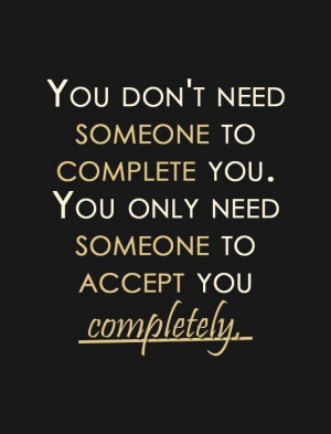 you only need someone to accept you completely