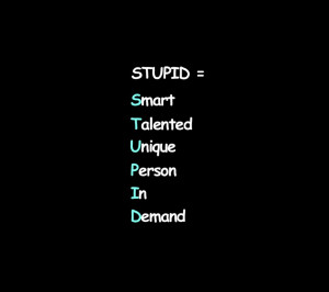 Smart Quotes About Life That Make You Think: Stupid Is Smart Talented ...