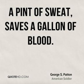pint of sweat, saves a gallon of blood.