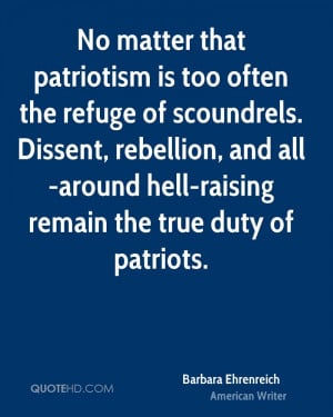 No matter that patriotism is too often the refuge of scoundrels ...