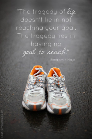 ... in not reaching our goal. the tragedy lies in having no goal to reach