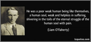 He was a poor weak human being like themselves, a human soul, weak and ...