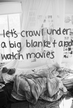 Let's crawl under a big blanket and watch movies