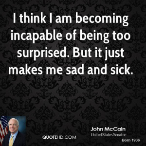 john-mccain-quote-i-think-i-am-becoming-incapable-of-being-too.jpg