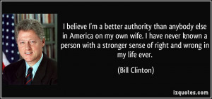 believe I'm a better authority than anybody else in America on my ...