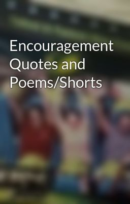 Encouragement Quotes and Poems/Shorts
