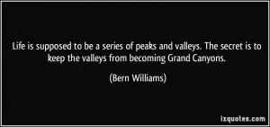 to be a series of peaks and valleys. The secret is to keep the valleys ...