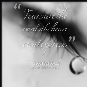 Quotes Picture: tears are the words the heart cant express