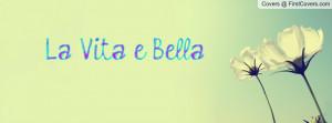La Vita e Bella Profile Facebook Covers