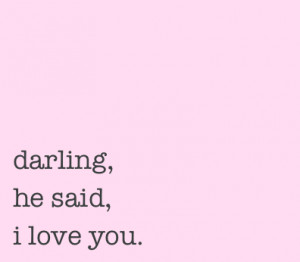 Darling Quotes Tumblr darling, girls, he said, i love you, love, pink ...