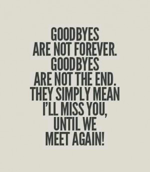Goodbyes...it's just a goodbye for now Illness Miss You Quotes, Quotes ...