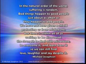 ... suffering is random. Bad things happen to good people just about