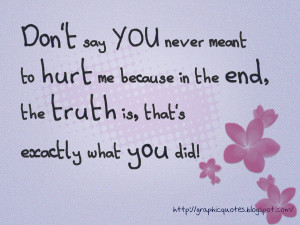 why would you say you never meant to hurt me when in the end that s ...