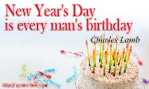 quotes-lover.comNew Year's Day is every man's birthday. – Quotes ...