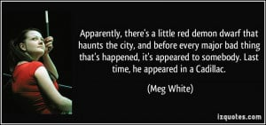 ... to somebody. Last time, he appeared in a Cadillac. - Meg White