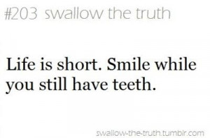 Life is short. Smile while you still have #teeth :)