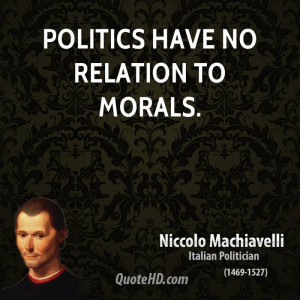 Politics have no relation to morals.