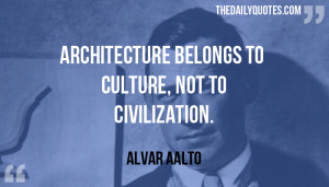 ... -belongs-to-culture-alvar-aalto-daily-quotes-sayings-pictures.jpg