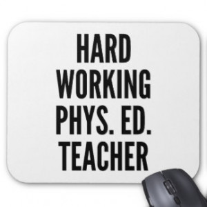 Hard Working Physical Education Teacher Mouse Pad