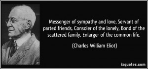 ... Bond of the scattered family, Enlarger of the common life. - Charles