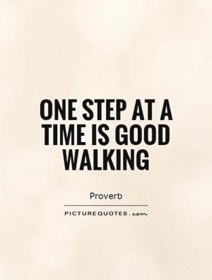 Walking Quotes Proverb Quotes One Step At A Time Quotes Step By Step ...