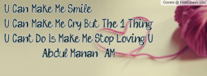 Me Smile, U Can Make Me Cry But The 1 Thing U Can't Do Is Make Me Stop ...
