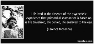 Life lived in the absence of the psychedelic experience that ...