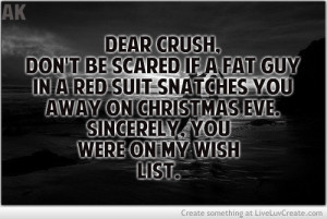 Dear Crush, Don't Be Scared If A Fat Guy In a red suit snatches you ...