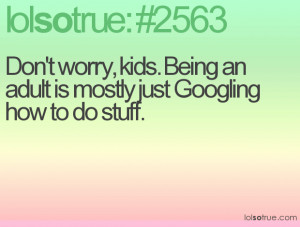 Don't worry, kids. Being an adult is mostly just Googling how to do ...
