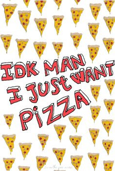 just want pizza quotes food pizza funny quotes humor
