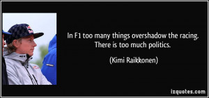 In F1 too many things overshadow the racing. There is too much ...