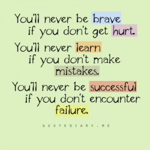 if you don't get hurt. You'll never learn if you don't make mistakes ...
