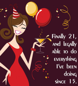 ... birthdays your 21 st birthday is the biggest of all it is