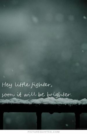 Fighter Quotes Little Quotes Bright Future Quotes