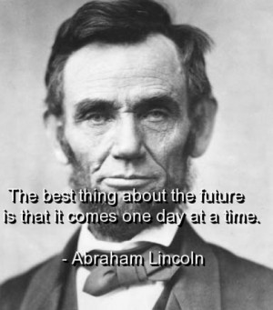 Lincoln knew the secret of living