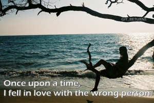 Once upon a time, I fell in love with the wrong person.
