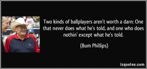 Two kinds of ballplayers aren't worth a darn: One that never does what ...