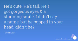 He's cute. He's tall. He's got gorgeous eyes & a stunning smile. I ...