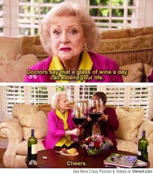 Betty Whites following her doctors advice, 1 glass of wine a day.