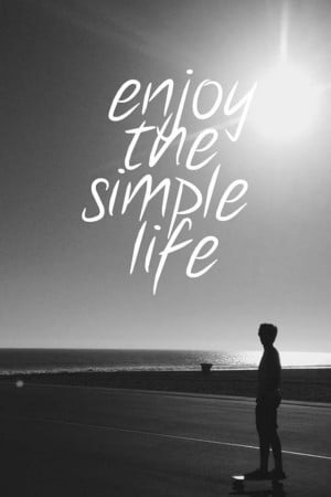 The best things in life are found in simple things.