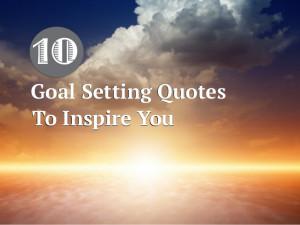 10Goal Setting QuotesTo Inspire YouGoal Setting QuotesTo Inspire You