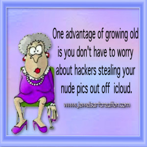 One advantage of growing old