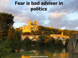 Fear is bad adviser in politics - Clever Quotes - StatusMind.com