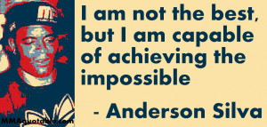 Anderson Silva: I am not the best, but I am capable of achieving the ...
