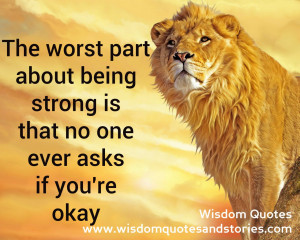 quotes-about-being-strong-the-worst-part-about-being-strong-is-that-no ...