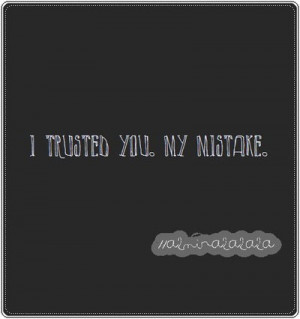 5222-i+trusted+you.+my+mistake.jpg