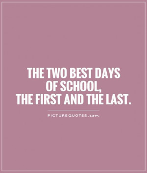 The two best days of school, the first and the last Picture Quote #1