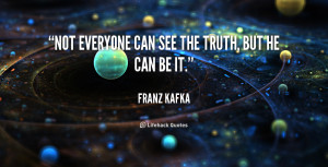 quote-Franz-Kafka-not-everyone-can-see-the-truth-but-49833.png