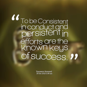 Quotes Picture: to be consistent in conduct and persistent in efforts ...